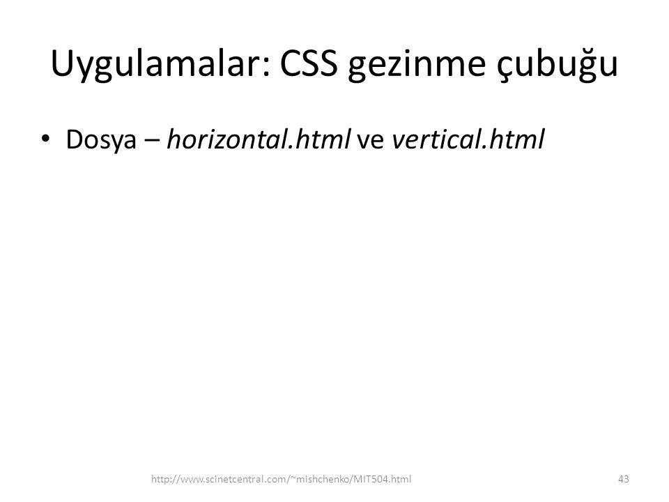 Uygulamalar: CSS gezinme çubuğu • Dosya – horizontal.html ve vertical.html http://www.scinetcentral.com/~mishchenko/MIT504.html43