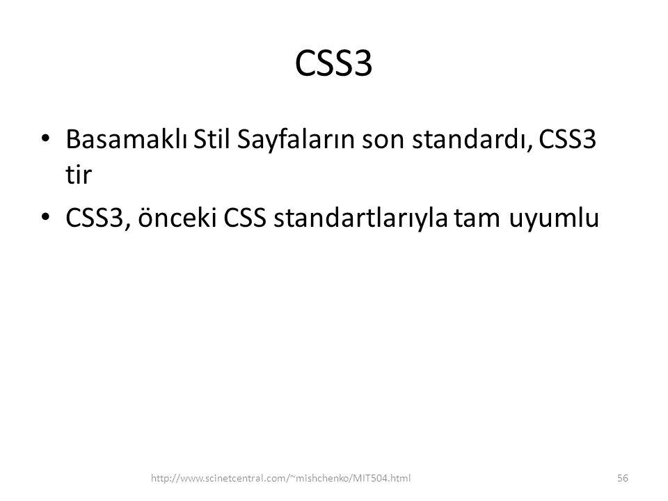 CSS3 • Basamaklı Stil Sayfaların son standardı, CSS3 tir • CSS3, önceki CSS standartlarıyla tam uyumlu http://www.scinetcentral.com/~mishchenko/MIT504