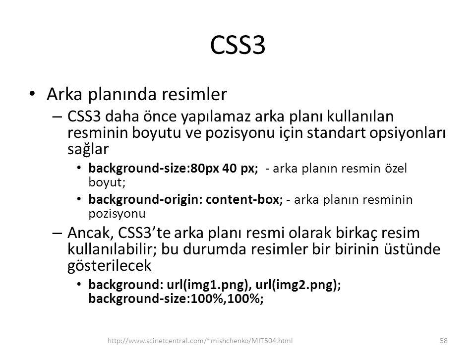 CSS3 • Arka planında resimler – CSS3 daha önce yapılamaz arka planı kullanılan resminin boyutu ve pozisyonu için standart opsiyonları sağlar • backgro