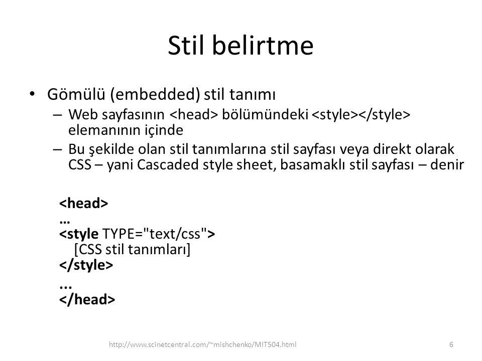 Stil belirtme • Gömülü (embedded) stil tanımı – Web sayfasının bölümündeki elemanının içinde – Bu şekilde olan stil tanımlarına stil sayfası veya dire