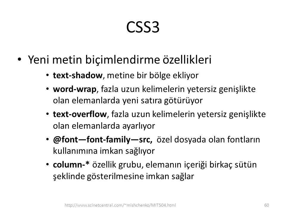 CSS3 • Yeni metin biçimlendirme özellikleri • text-shadow, metine bir bölge ekliyor • word-wrap, fazla uzun kelimelerin yetersiz genişlikte olan elema