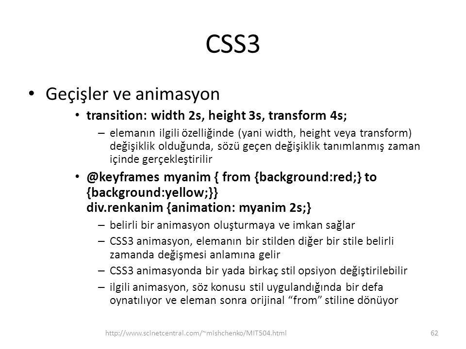 CSS3 • Geçişler ve animasyon • transition: width 2s, height 3s, transform 4s; – elemanın ilgili özelliğinde (yani width, height veya transform) değişi