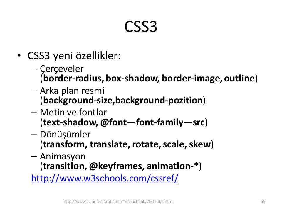 CSS3 • CSS3 yeni özellikler: – Çerçeveler (border-radius, box-shadow, border-image, outline) – Arka plan resmi (background-size,background-pozition) –