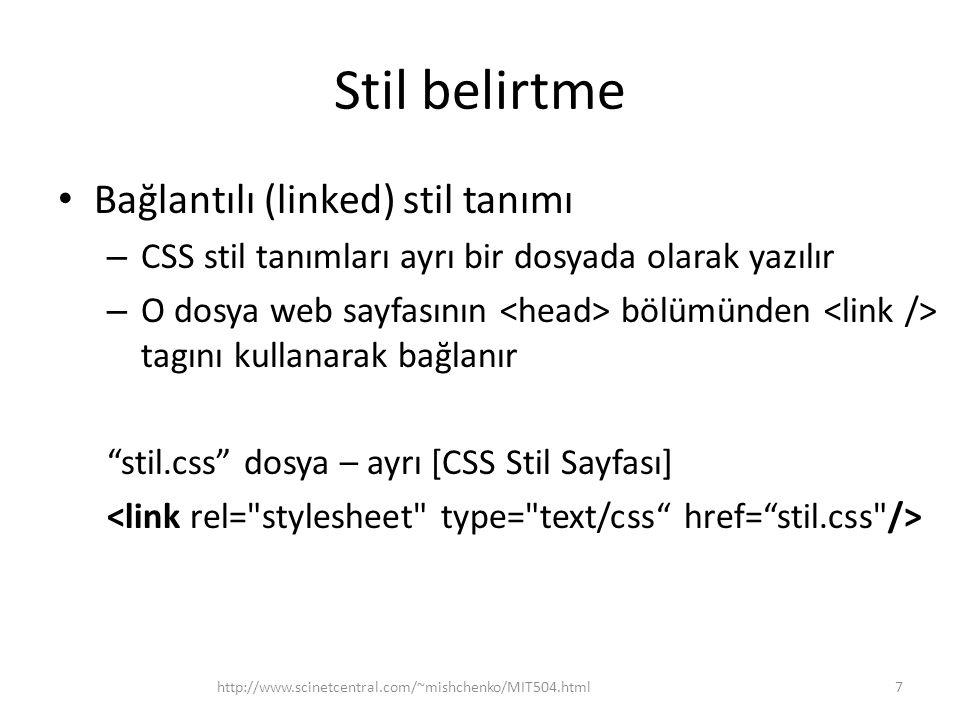 Stil belirtme • Bağlantılı (linked) stil tanımı – CSS stil tanımları ayrı bir dosyada olarak yazılır – O dosya web sayfasının bölümünden tagını kullan