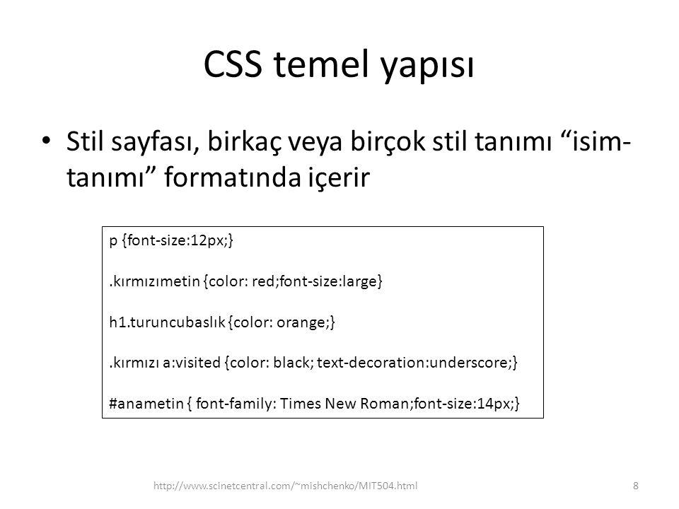 """CSS temel yapısı • Stil sayfası, birkaç veya birçok stil tanımı """"isim- tanımı"""" formatında içerir http://www.scinetcentral.com/~mishchenko/MIT504.html8"""