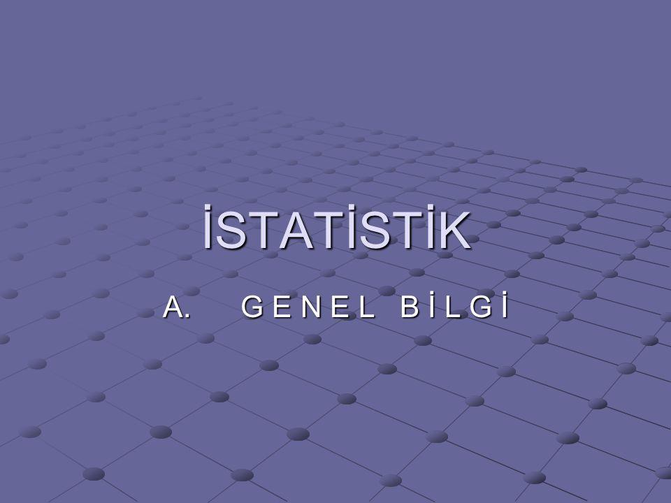 İstatistik, belli amacla tespit edilen verilerin objektif değerlendirilmesini sağlayan bilim dalıdır.