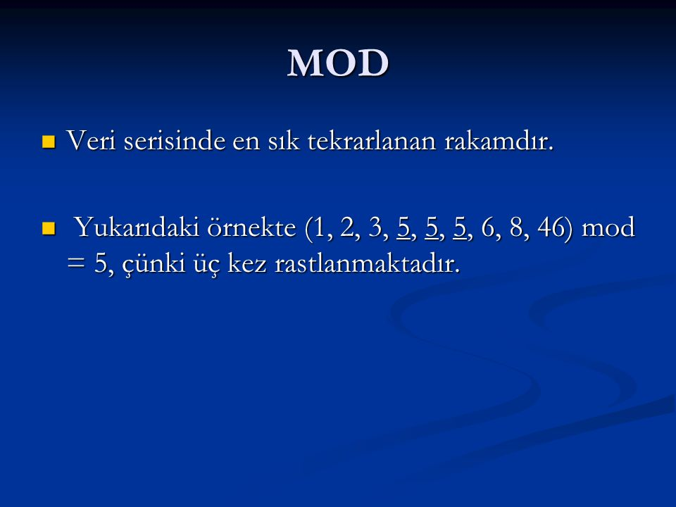 MOD  Veri serisinde en sık tekrarlanan rakamdır.  Yukarıdaki örnekte (1, 2, 3, 5, 5, 5, 6, 8, 46) mod = 5, çünki üç kez rastlanmaktadır.