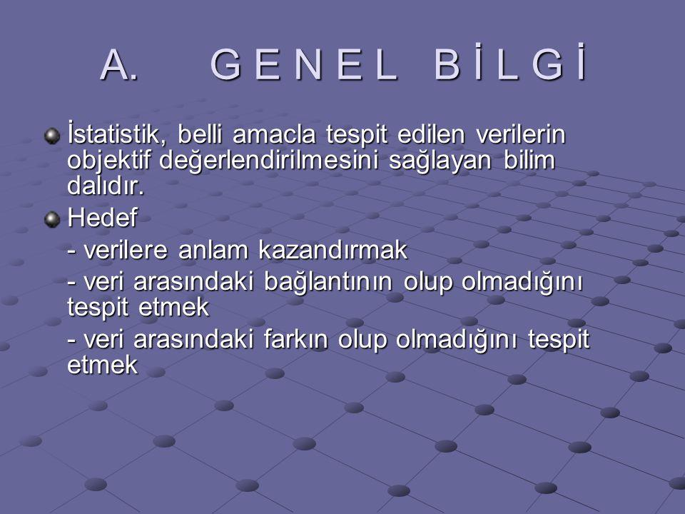 A.G E N E L B İ L G İ İstatistikte genellikle incelenen toplumdur.