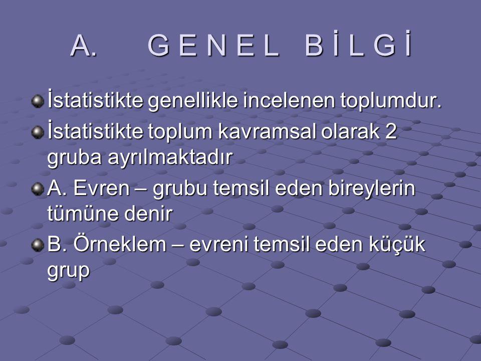 A. G E N E L B İ L G İ İstatistikte genellikle incelenen toplumdur. İstatistikte toplum kavramsal olarak 2 gruba ayrılmaktadır A. Evren – grubu temsil
