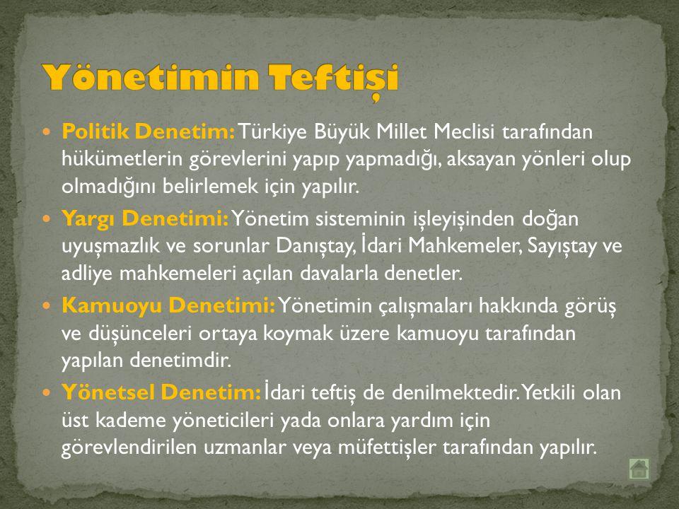 Politik Denetim: Türkiye Büyük Millet Meclisi tarafından hükümetlerin görevlerini yapıp yapmadı ğ ı, aksayan yönleri olup olmadı ğ ını belirlemek iç