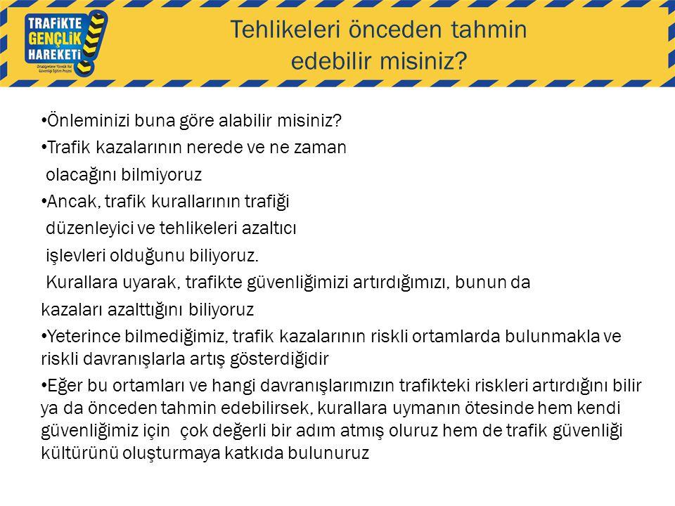Tehlikeleri önceden tahmin edebilir misiniz? • Önleminizi buna göre alabilir misiniz? • Trafik kazalarının nerede ve ne zaman olacağını bilmiyoruz • A