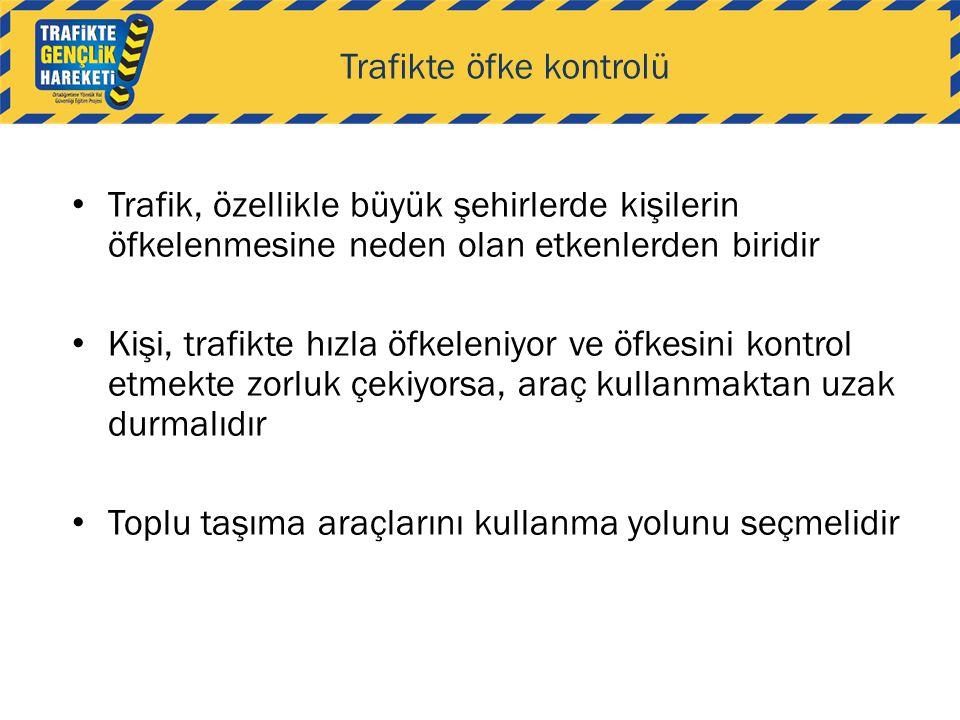Trafikte öfke kontrolü • Trafik, özellikle büyük şehirlerde kişilerin öfkelenmesine neden olan etkenlerden biridir • Kişi, trafikte hızla öfkeleniyor
