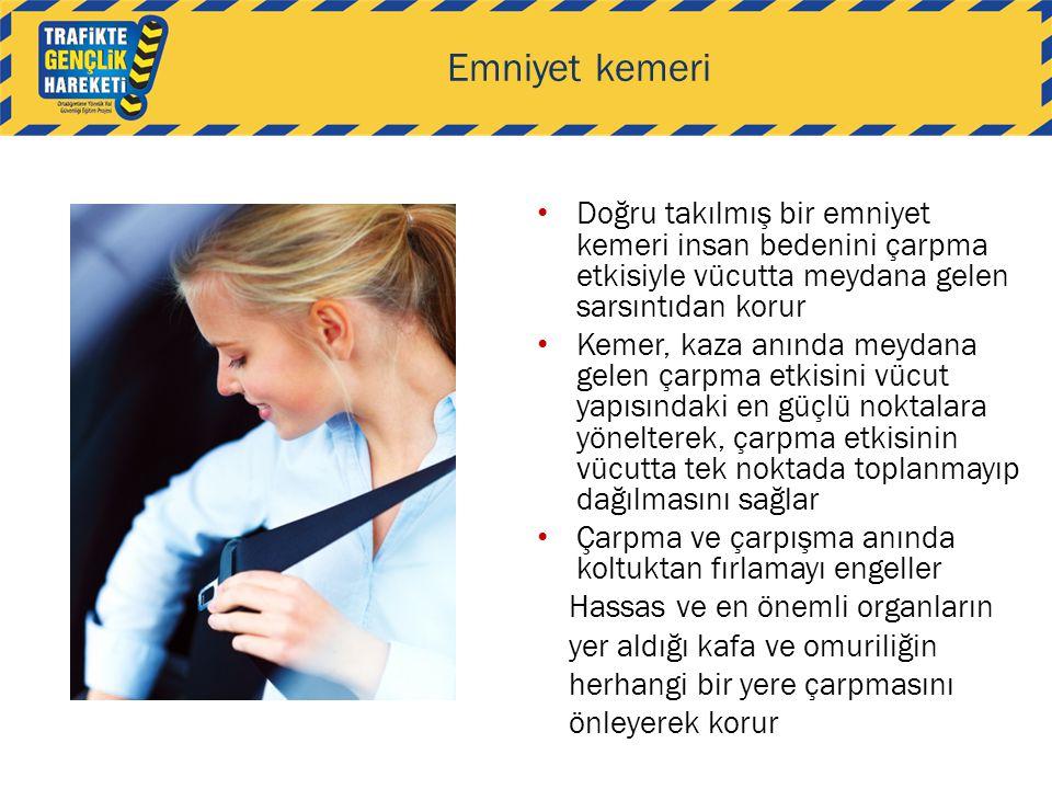 Emniyet kemeri • Doğru takılmış bir emniyet kemeri insan bedenini çarpma etkisiyle vücutta meydana gelen sarsıntıdan korur • Kemer, kaza anında meydan