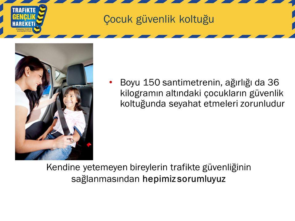 Çocuk güvenlik koltuğu • Boyu 150 santimetrenin, ağırlığı da 36 kilogramın altındaki çocukların güvenlik koltuğunda seyahat etmeleri zorunludur Kendin