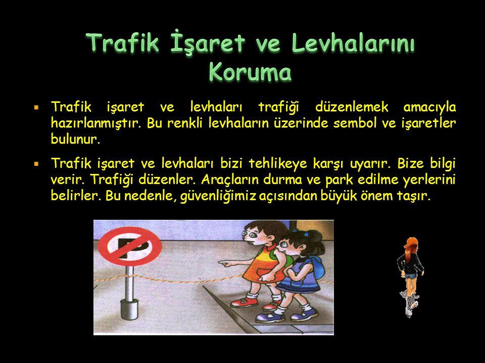  Trafik işaret ve levhaları trafiği düzenlemek amacıyla hazırlanmıştır. Bu renkli levhaların üzerinde sembol ve işaretler bulunur.  Trafik işaret ve