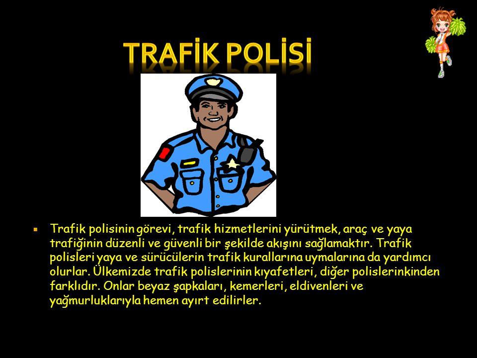  Trafik polisinin görevi, trafik hizmetlerini yürütmek, araç ve yaya trafiğinin düzenli ve güvenli bir şekilde akışını sağlamaktır. Trafik polisleri