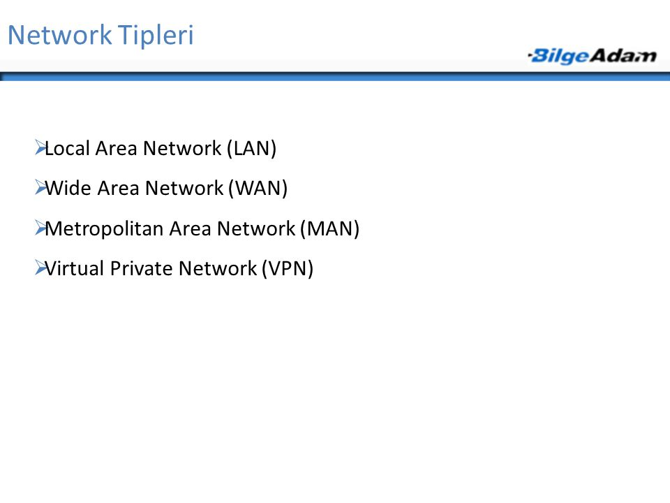 Network Tipleri  Local Area Network (LAN)  Wide Area Network (WAN)  Metropolitan Area Network (MAN)  Virtual Private Network (VPN)