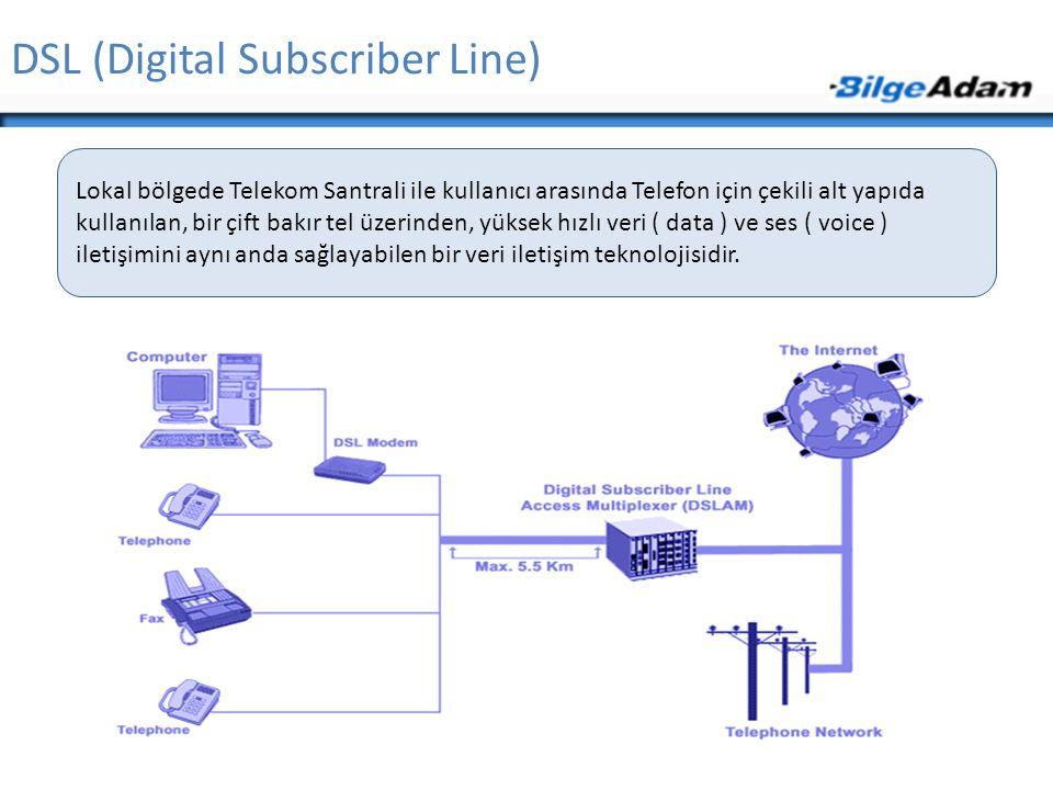 DSL (Digital Subscriber Line) Lokal bölgede Telekom Santrali ile kullanıcı arasında Telefon için çekili alt yapıda kullanılan, bir çift bakır tel üzer