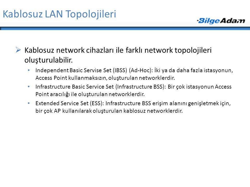 Kablosuz LAN Topolojileri  Kablosuz network cihazları ile farklı network topolojileri oluşturulabilir. • Independent Basic Servise Set (IBSS) (Ad-Hoc