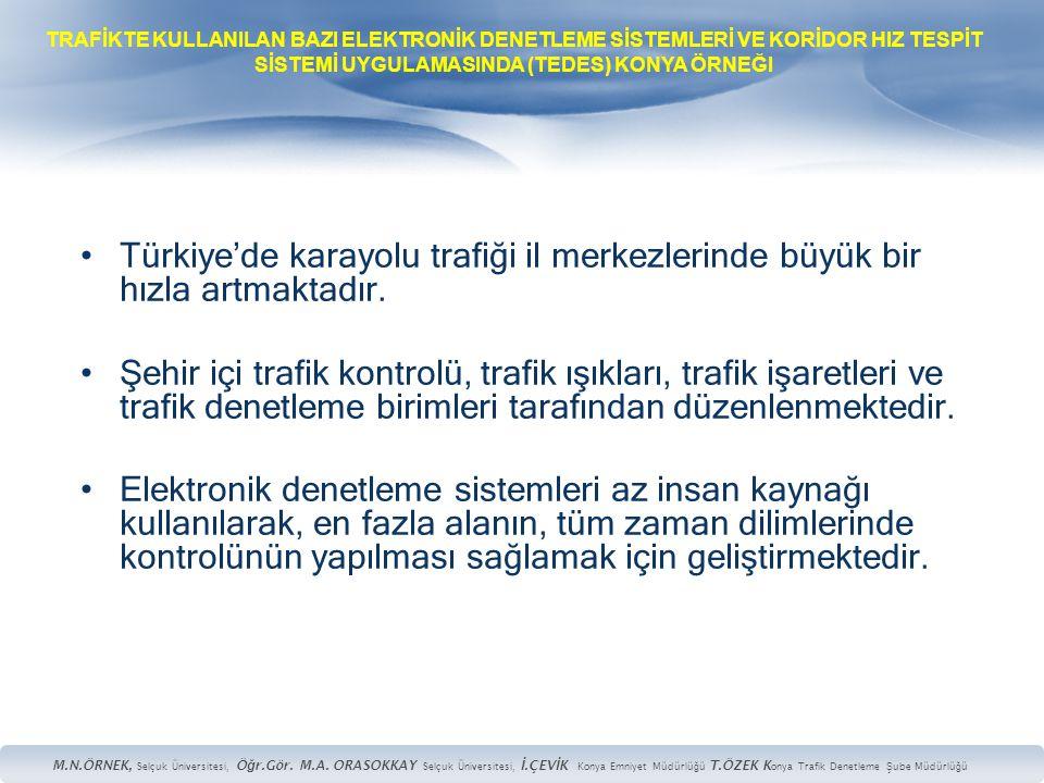•Türkiye'de karayolu trafiği il merkezlerinde büyük bir hızla artmaktadır. •Şehir içi trafik kontrolü, trafik ışıkları, trafik işaretleri ve trafik de