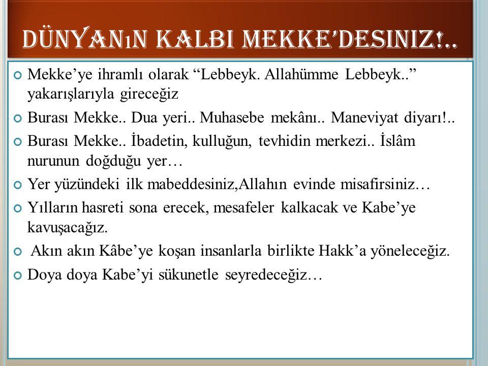 """Mekke'ye ihramlı olarak """"Lebbeyk. Allahümme Lebbeyk.."""" yakarışlarıyla gireceğiz Burası Mekke.. Dua yeri.. Muhasebe mekânı.. Maneviyat diyarı!.. Burası"""