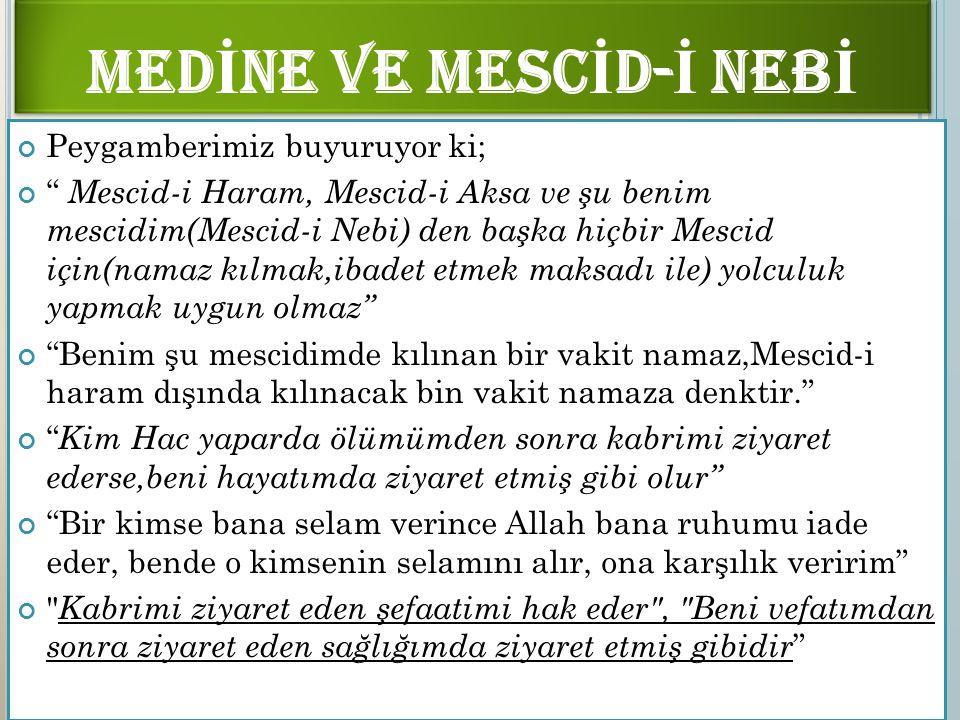 "MED İ NE VE MESC İ D- İ NEB İ Peygamberimiz buyuruyor ki; "" Mescid-i Haram, Mescid-i Aksa ve şu benim mescidim(Mescid-i Nebi) den başka hiçbir Mescid"