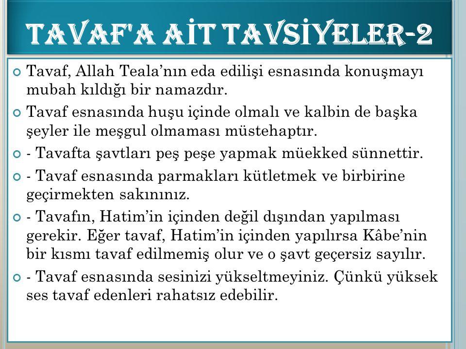 Tavaf, Allah Teala'nın eda edilişi esnasında konuşmayı mubah kıldığı bir namazdır. Tavaf esnasında huşu içinde olmalı ve kalbin de başka şeyler ile me