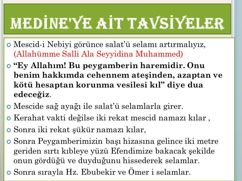 """Mescid-i Nebiyi görünce salat'ü selamı artırmalıyız, (Allahümme Salli Ala Seyyidina Muhammed) """"Ey Allahım! Bu peygamberin haremidir. Onu benim hakkımd"""