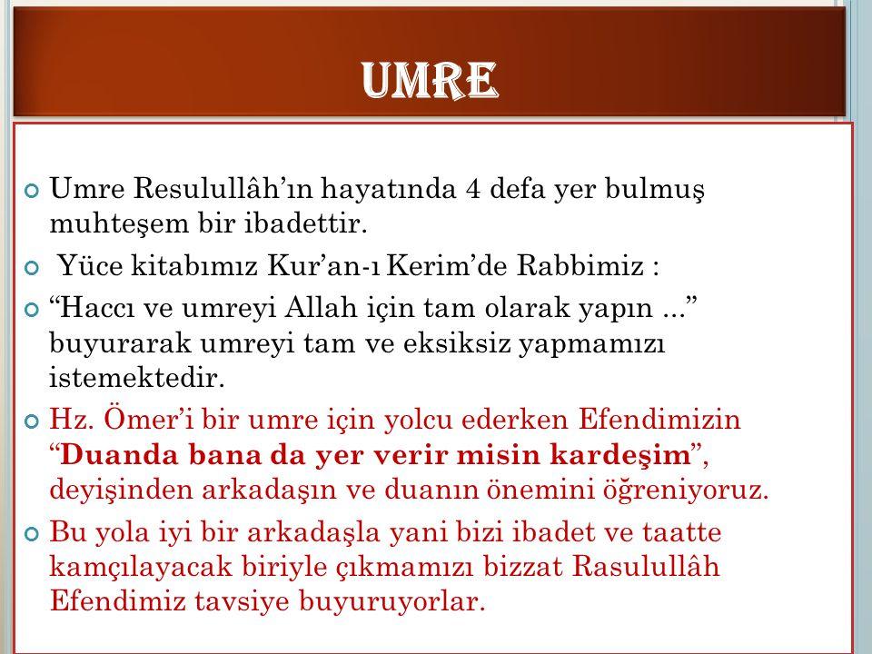 """Umre Resulullâh'ın hayatında 4 defa yer bulmuş muhteşem bir ibadettir. Yüce kitabımız Kur'an-ı Kerim'de Rabbimiz : """"Haccı ve umreyi Allah için tam ola"""