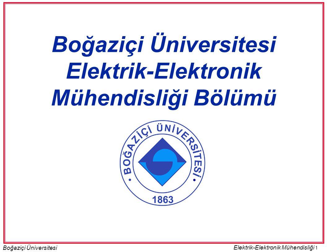 1 Boğaziçi Üniversitesi Elektrik-Elektronik Mühendisliği Boğaziçi Üniversitesi Elektrik-Elektronik Mühendisliği Bölümü