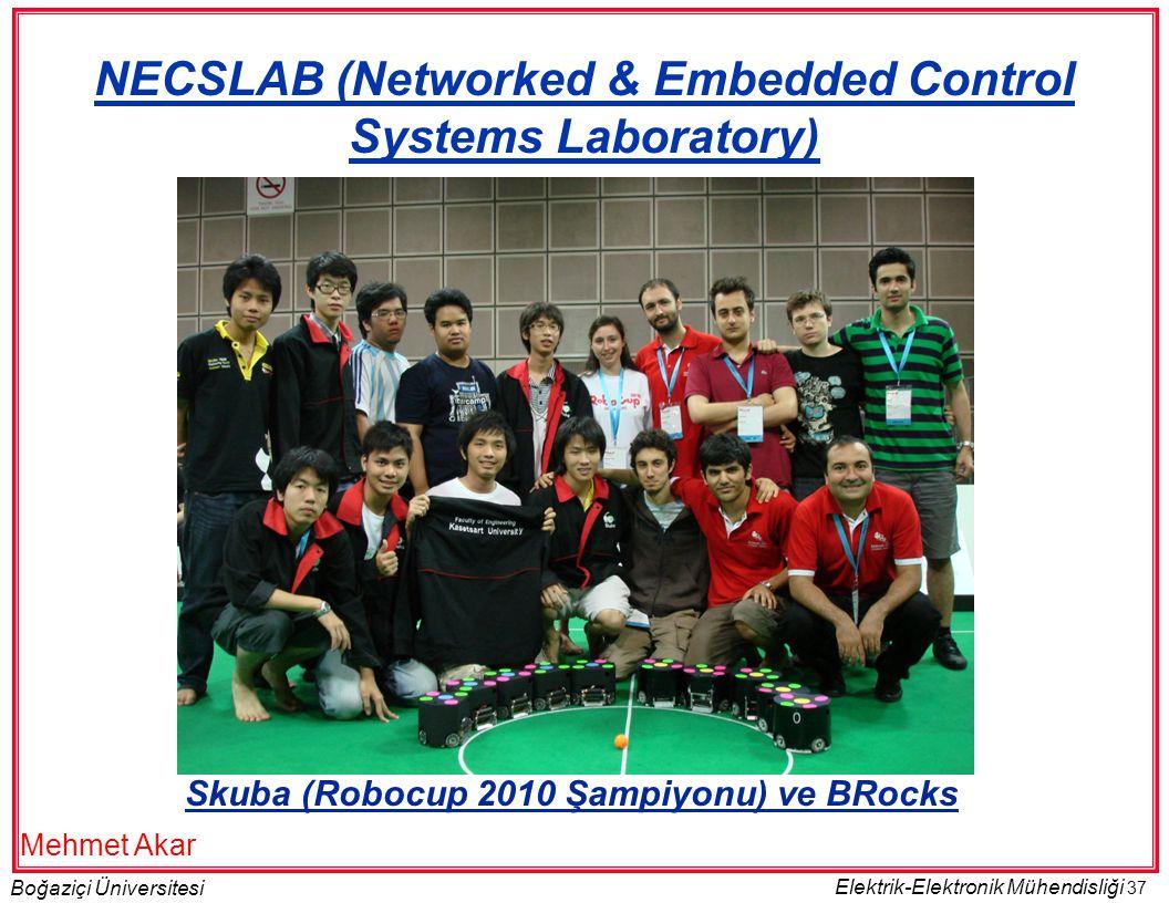 37 Boğaziçi Üniversitesi Elektrik-Elektronik Mühendisliği Skuba (Robocup 2010 Şampiyonu) ve BRocks NECSLAB (Networked & Embedded Control Systems Laboratory) Mehmet Akar