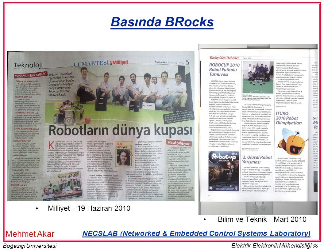 38 Boğaziçi Üniversitesi Elektrik-Elektronik Mühendisliği Basında BRocks •Milliyet - 19 Haziran 2010 • Bilim ve Teknik - Mart 2010 NECSLAB (Networked & Embedded Control Systems Laboratory) Mehmet Akar
