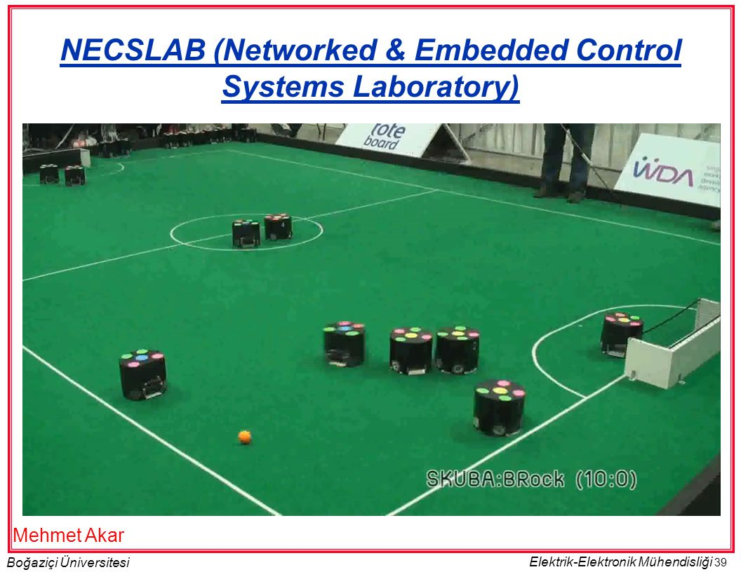 39 Boğaziçi Üniversitesi Elektrik-Elektronik Mühendisliği NECSLAB (Networked & Embedded Control Systems Laboratory) Mehmet Akar