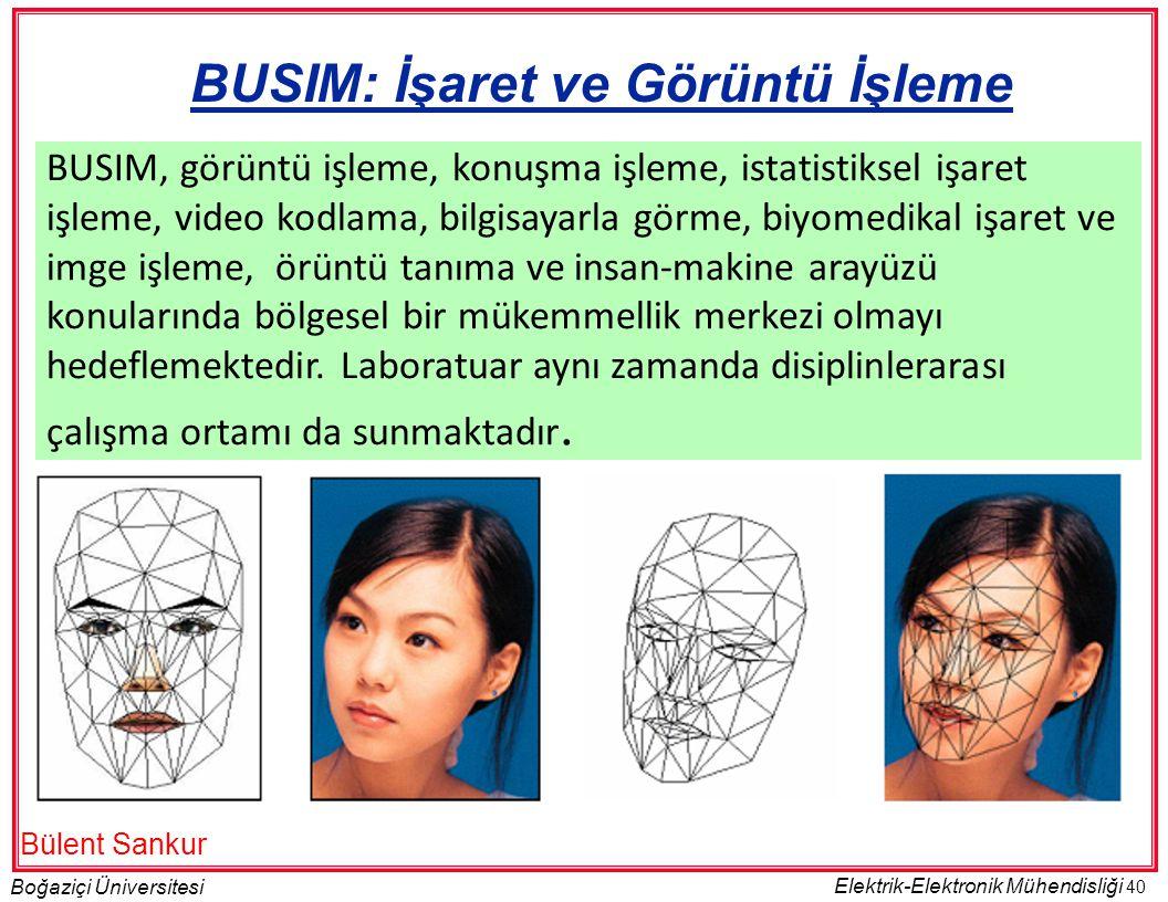 40 Boğaziçi Üniversitesi Elektrik-Elektronik Mühendisliği BUSIM: İşaret ve Görüntü İşleme BUSIM, görüntü işleme, konuşma işleme, istatistiksel işaret