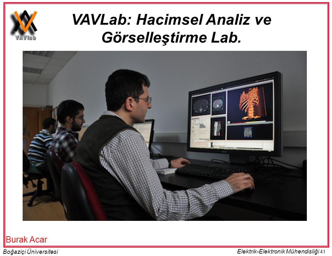 41 Boğaziçi Üniversitesi Elektrik-Elektronik Mühendisliği Burak Acar VAVLab: Hacimsel Analiz ve Görselleştirme Lab.