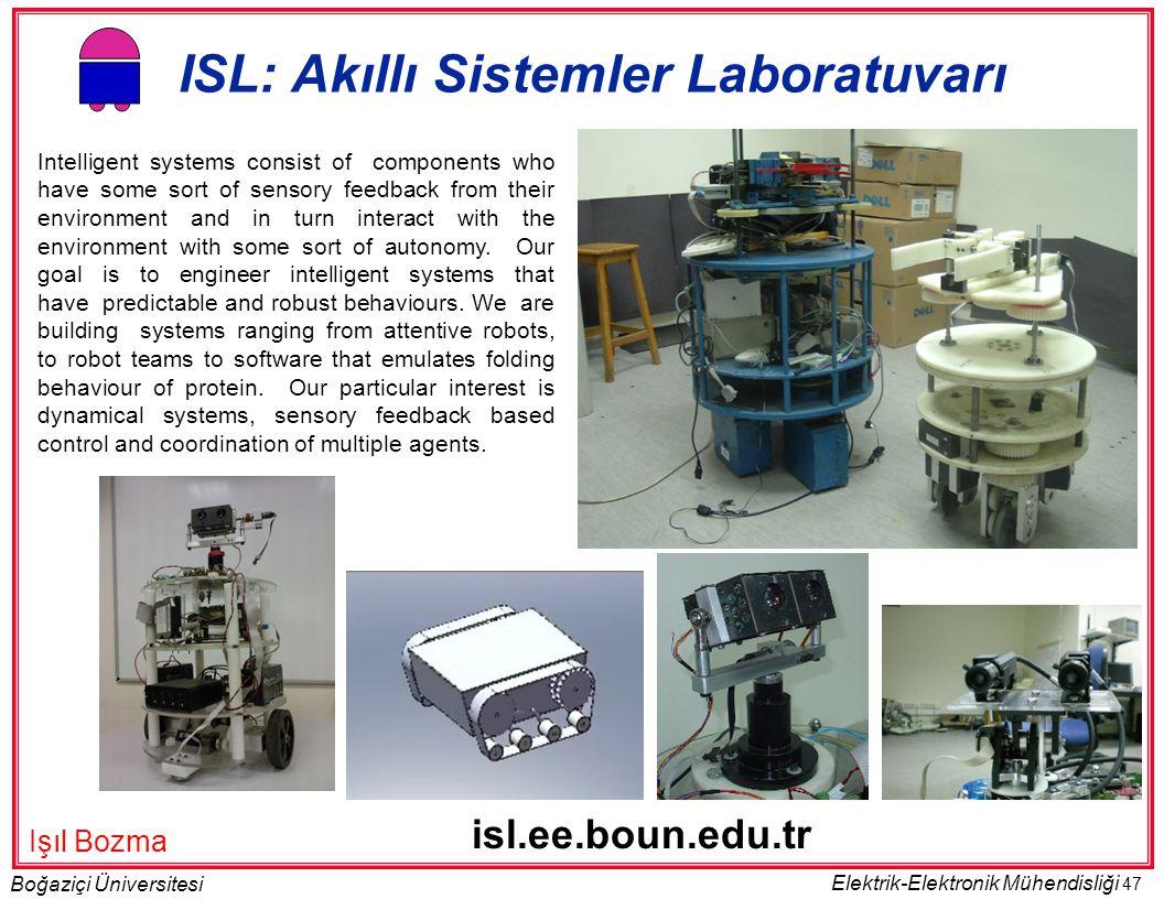 47 Boğaziçi Üniversitesi Elektrik-Elektronik Mühendisliği ISL: Akıllı Sistemler Laboratuvarı isl.ee.boun.edu.tr Intelligent systems consist of compone
