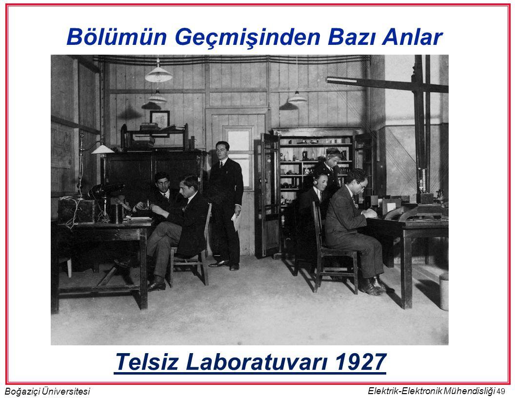 49 Boğaziçi Üniversitesi Elektrik-Elektronik Mühendisliği Telsiz Laboratuvarı 1927 Bölümün Geçmişinden Bazı Anlar