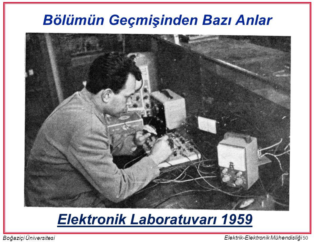 50 Boğaziçi Üniversitesi Elektrik-Elektronik Mühendisliği Elektronik Laboratuvarı 1959 Bölümün Geçmişinden Bazı Anlar