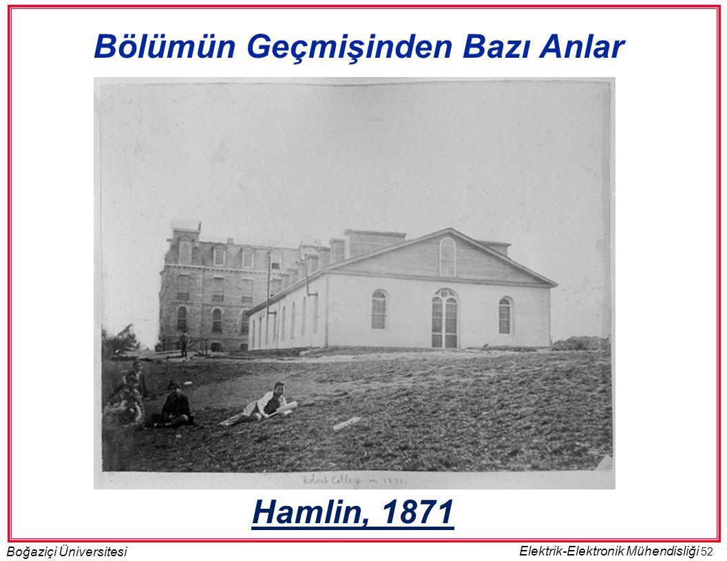52 Boğaziçi Üniversitesi Elektrik-Elektronik Mühendisliği Hamlin, 1871 Bölümün Geçmişinden Bazı Anlar