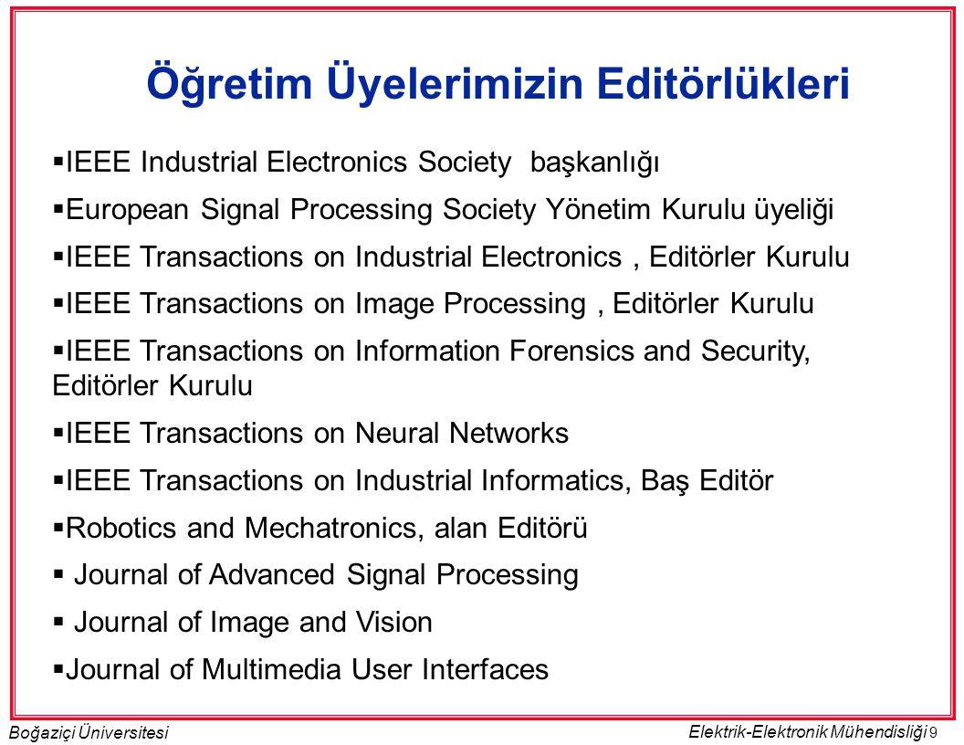 9 Boğaziçi Üniversitesi Elektrik-Elektronik Mühendisliği Öğretim Üyelerimizin Editörlükleri  IEEE Industrial Electronics Society başkanlığı  Europea