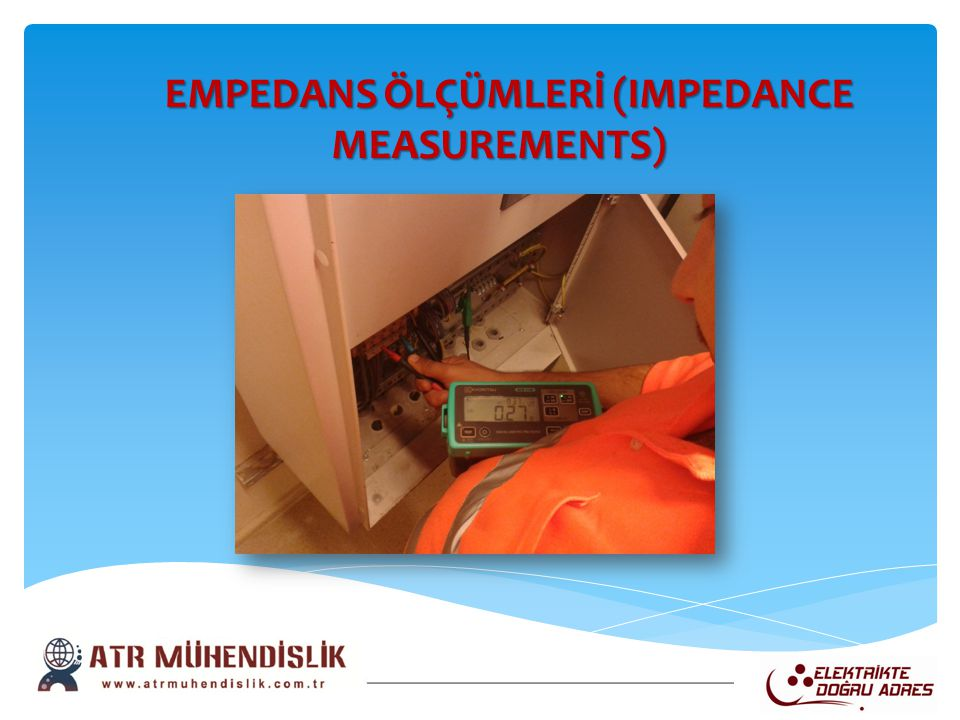 EMPEDANS ÖLÇÜMLERİ (IMPEDANCE MEASUREMENTS) EMPEDANS ÖLÇÜMLERİ (IMPEDANCE MEASUREMENTS)