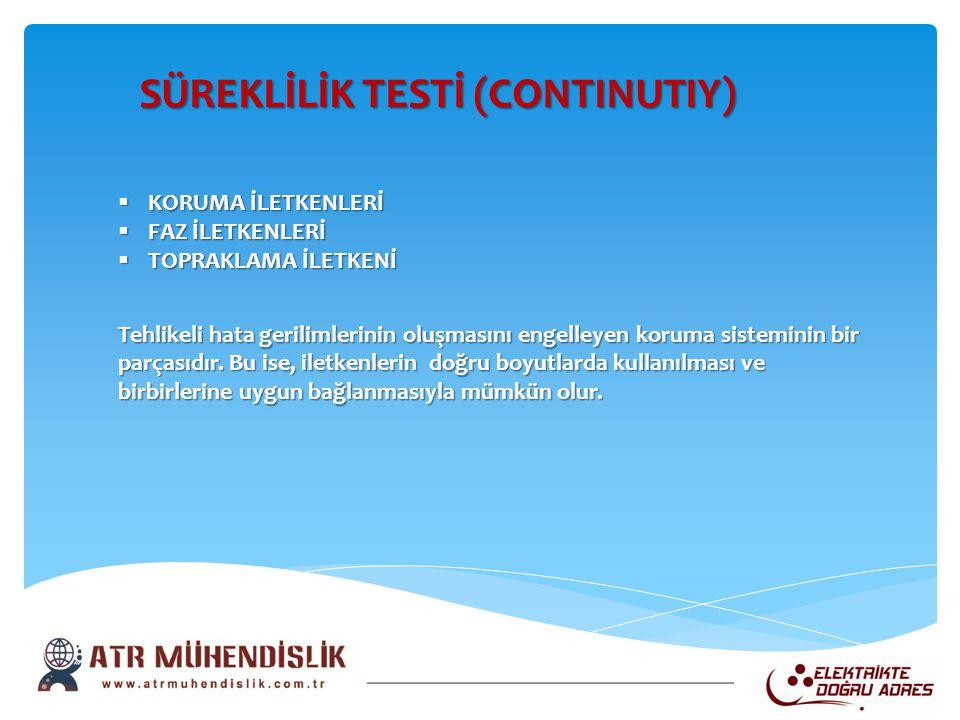 SÜREKLİLİK TESTİ (CONTINUTIY) SÜREKLİLİK TESTİ (CONTINUTIY)  KORUMA İLETKENLERİ  FAZ İLETKENLERİ  TOPRAKLAMA İLETKENİ Tehlikeli hata gerilimlerinin