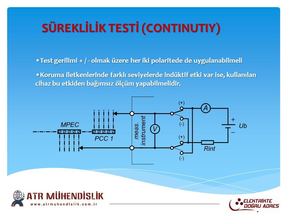 SÜREKLİLİK TESTİ (CONTINUTIY) SÜREKLİLİK TESTİ (CONTINUTIY) •Test gerilimi + / - olmak üzere her iki polaritede de uygulanabilmeli •Koruma iletkenleri