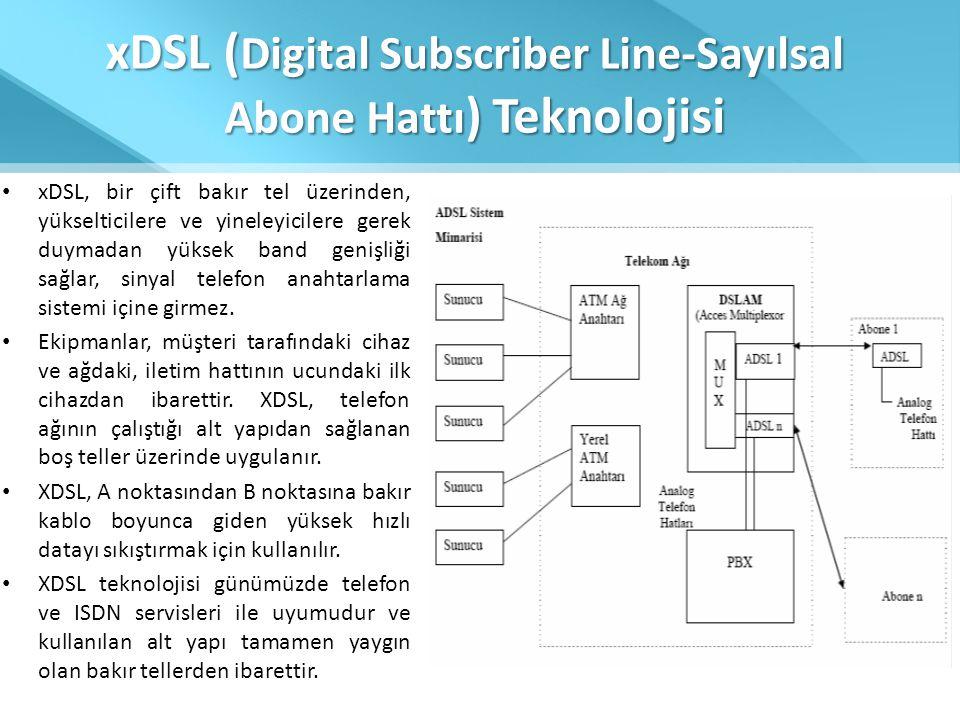 xDSL ( Digital Subscriber Line-Sayılsal Abone Hattı ) Teknolojisi • xDSL, bir çift bakır tel üzerinden, yükselticilere ve yineleyicilere gerek duymada