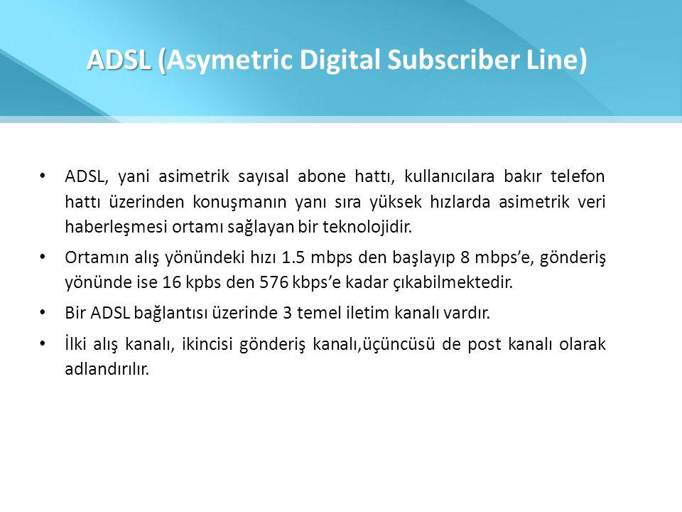 ADSL ( ADSL (Asymetric Digital Subscriber Line) • ADSL, yani asimetrik sayısal abone hattı, kullanıcılara bakır telefon hattı üzerinden konuşmanın yan