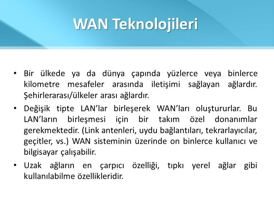 WAN Teknolojileri • Bir ülkede ya da dünya çapında yüzlerce veya binlerce kilometre mesafeler arasında iletişimi sağlayan ağlardır. Şehirlerarası/ülke