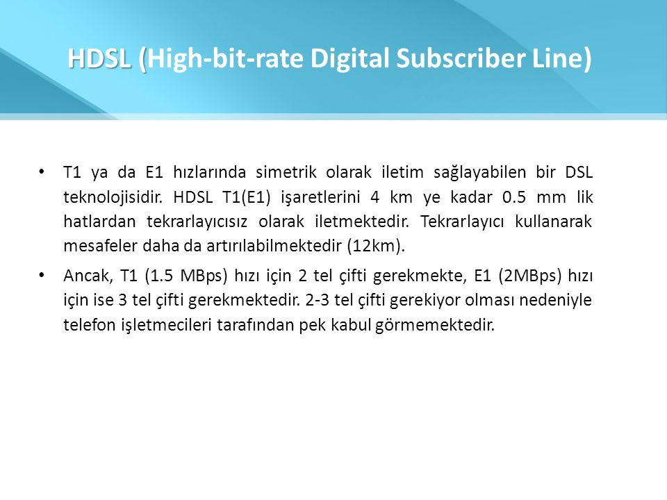 HDSL ( HDSL (High-bit-rate Digital Subscriber Line) • T1 ya da E1 hızlarında simetrik olarak iletim sağlayabilen bir DSL teknolojisidir. HDSL T1(E1) i