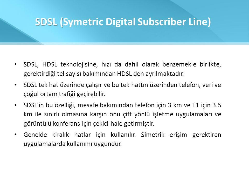 SDSL ( SDSL (Symetric Digital Subscriber Line) • SDSL, HDSL teknolojisine, hızı da dahil olarak benzemekle birlikte, gerektirdiği tel sayısı bakımında