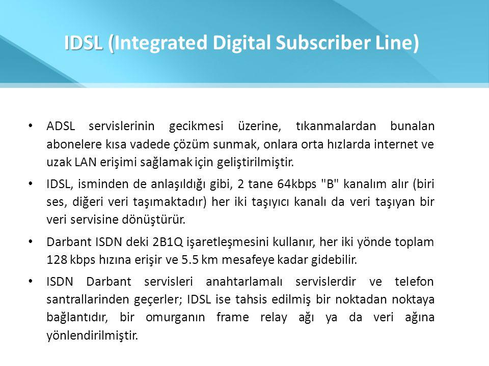 IDSL ( IDSL (Integrated Digital Subscriber Line) • ADSL servislerinin gecikmesi üzerine, tıkanmalardan bunalan abonelere kısa vadede çözüm sunmak, onl