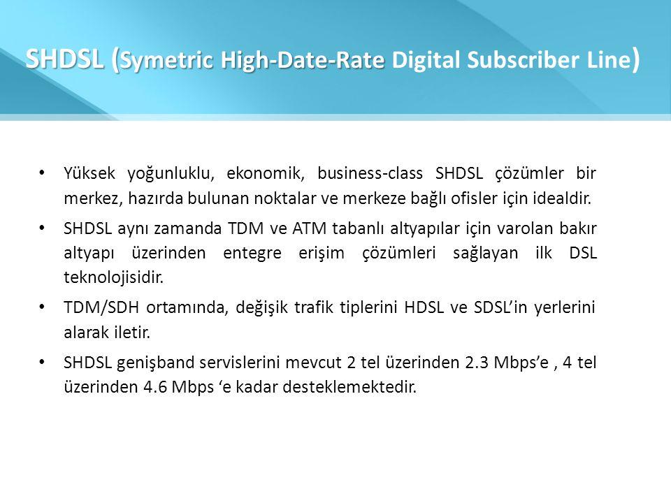 SHDSL ( Symetric High-Date-Rate SHDSL ( Symetric High-Date-Rate Digital Subscriber Line ) • Yüksek yoğunluklu, ekonomik, business-class SHDSL çözümler